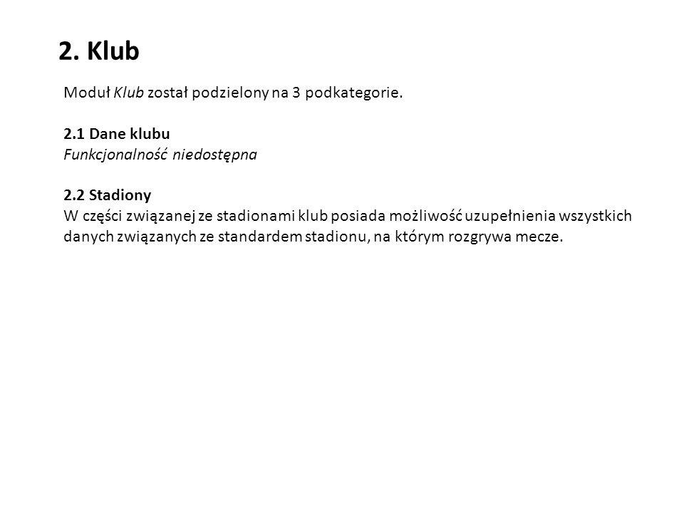 2. Klub Moduł Klub został podzielony na 3 podkategorie. 2.1 Dane klubu