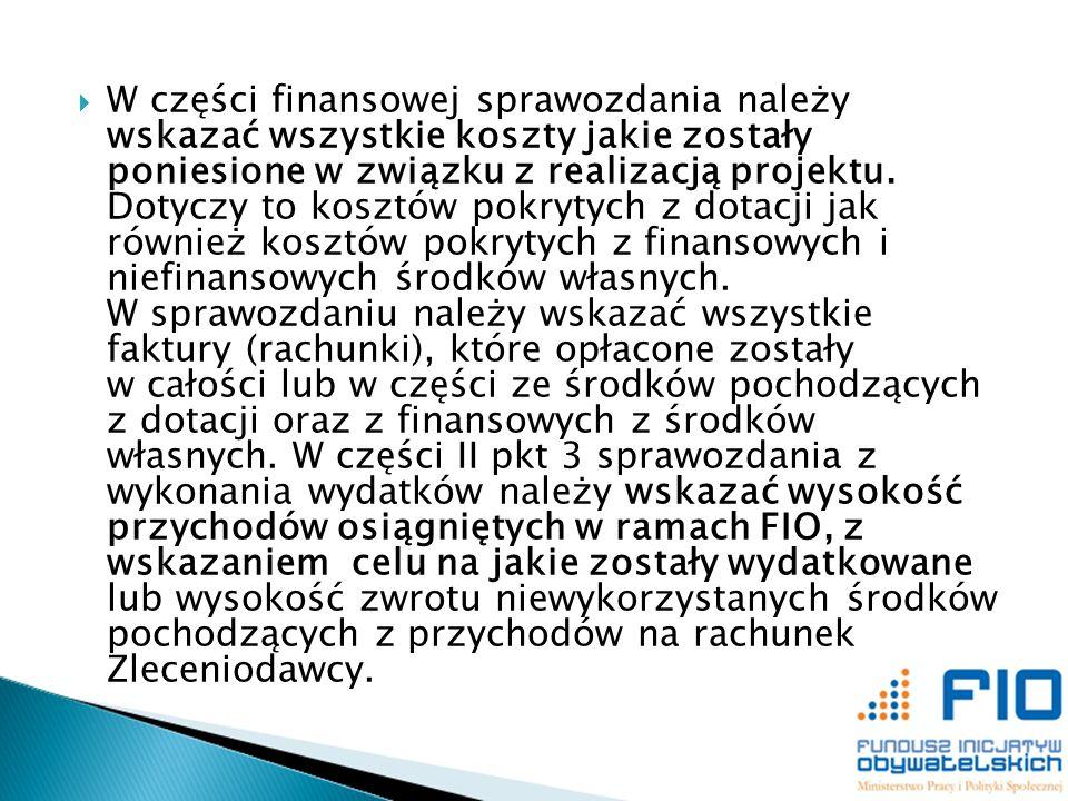 W części finansowej sprawozdania należy wskazać wszystkie koszty jakie zostały poniesione w związku z realizacją projektu.