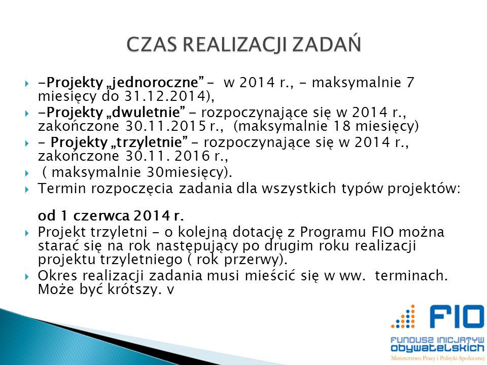 """CZAS REALIZACJI ZADAŃ -Projekty """"jednoroczne - w 2014 r., - maksymalnie 7 miesięcy do 31.12.2014),"""