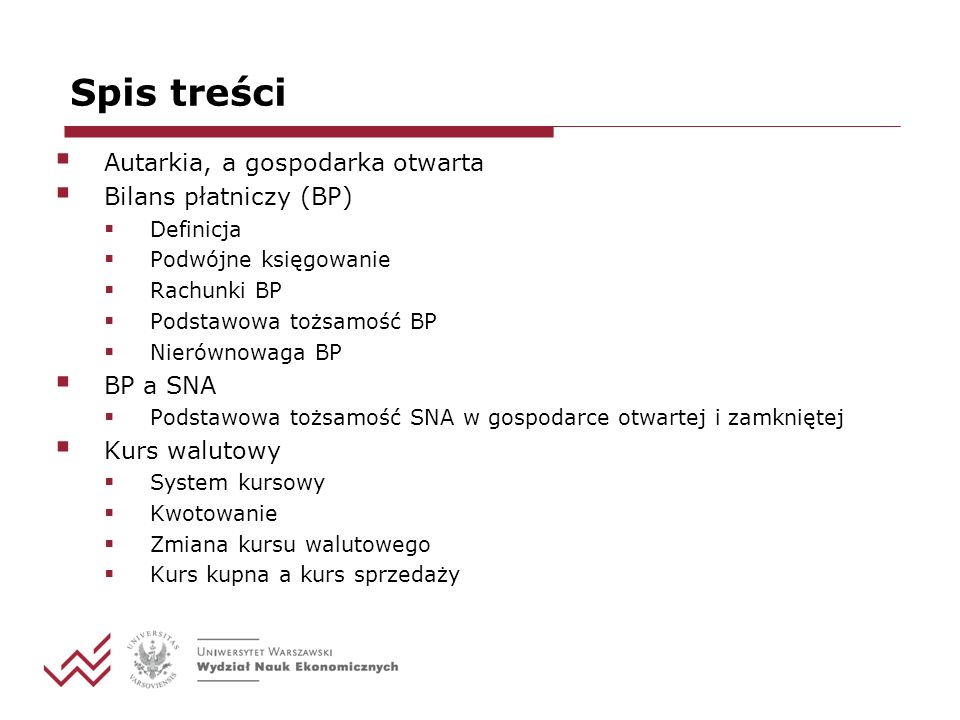 Spis treści Autarkia, a gospodarka otwarta Bilans płatniczy (BP)