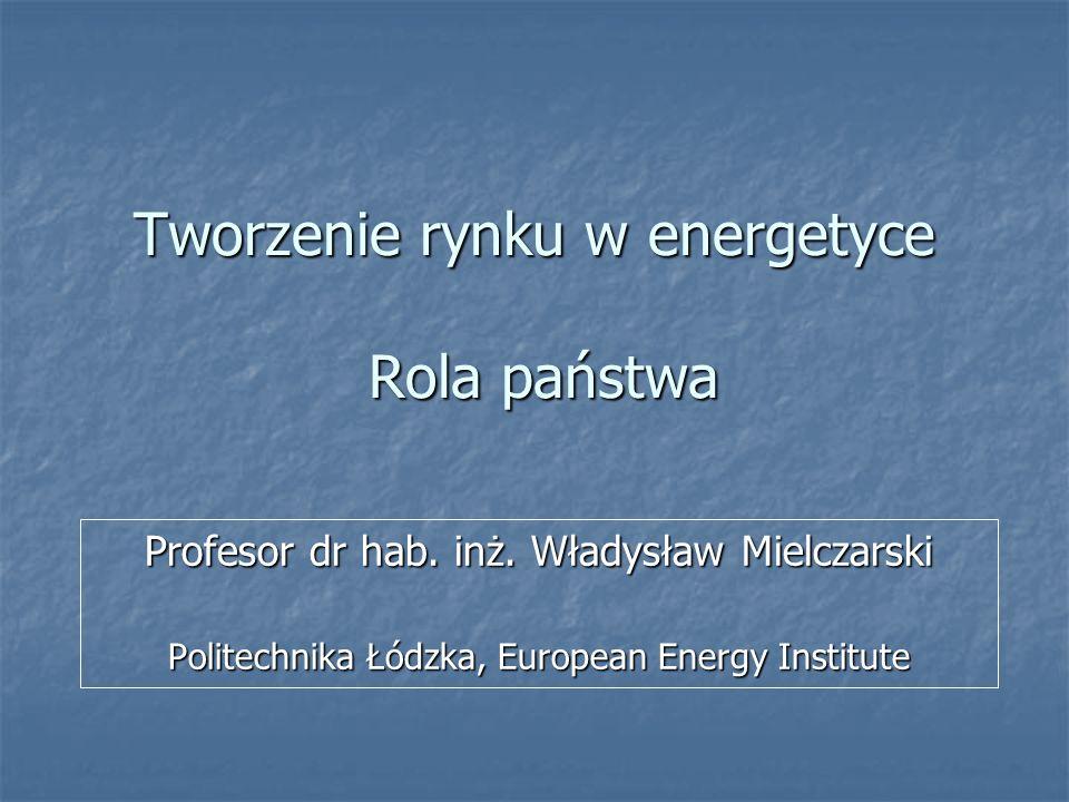 Tworzenie rynku w energetyce Rola państwa