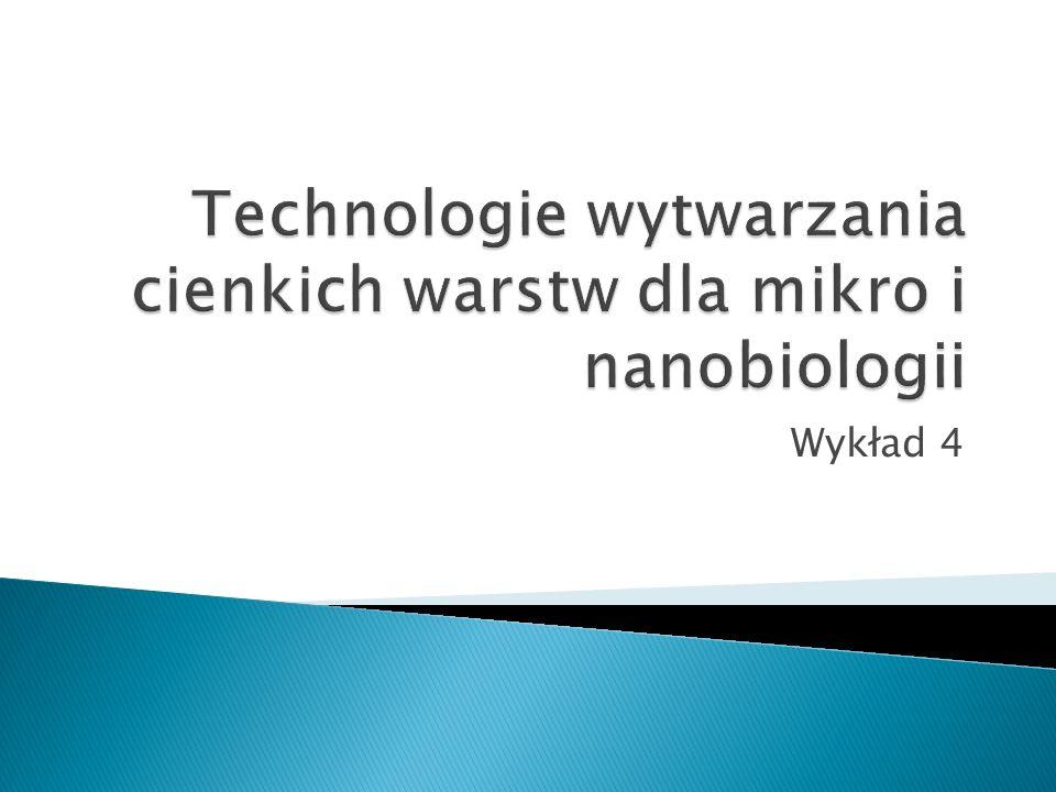 Technologie wytwarzania cienkich warstw dla mikro i nanobiologii