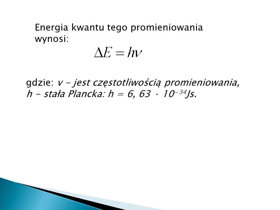 Energia kwantu tego promieniowania wynosi: