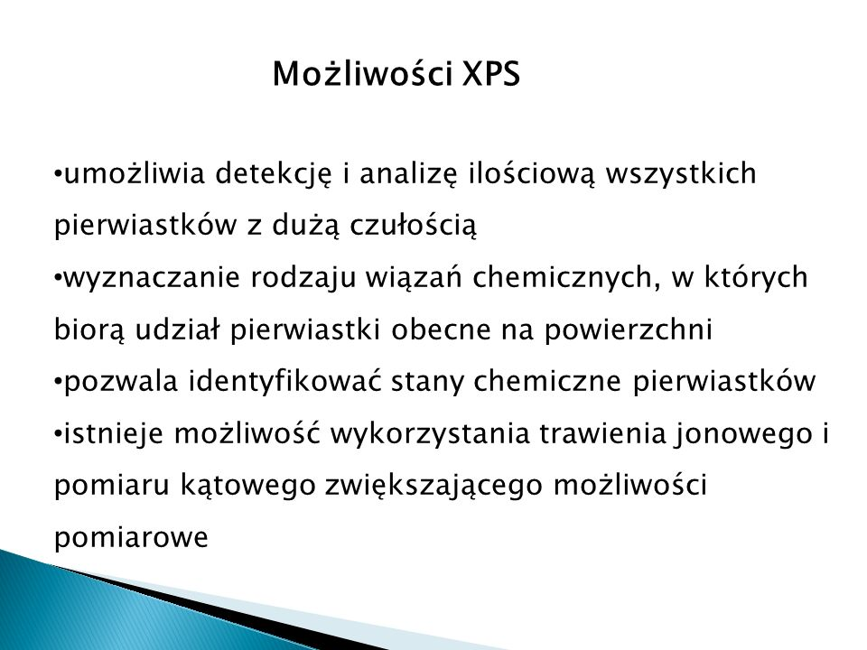 Możliwości XPS umożliwia detekcję i analizę ilościową wszystkich pierwiastków z dużą czułością.