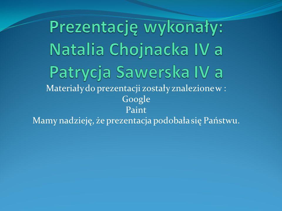 Prezentację wykonały: Natalia Chojnacka IV a Patrycja Sawerska IV a