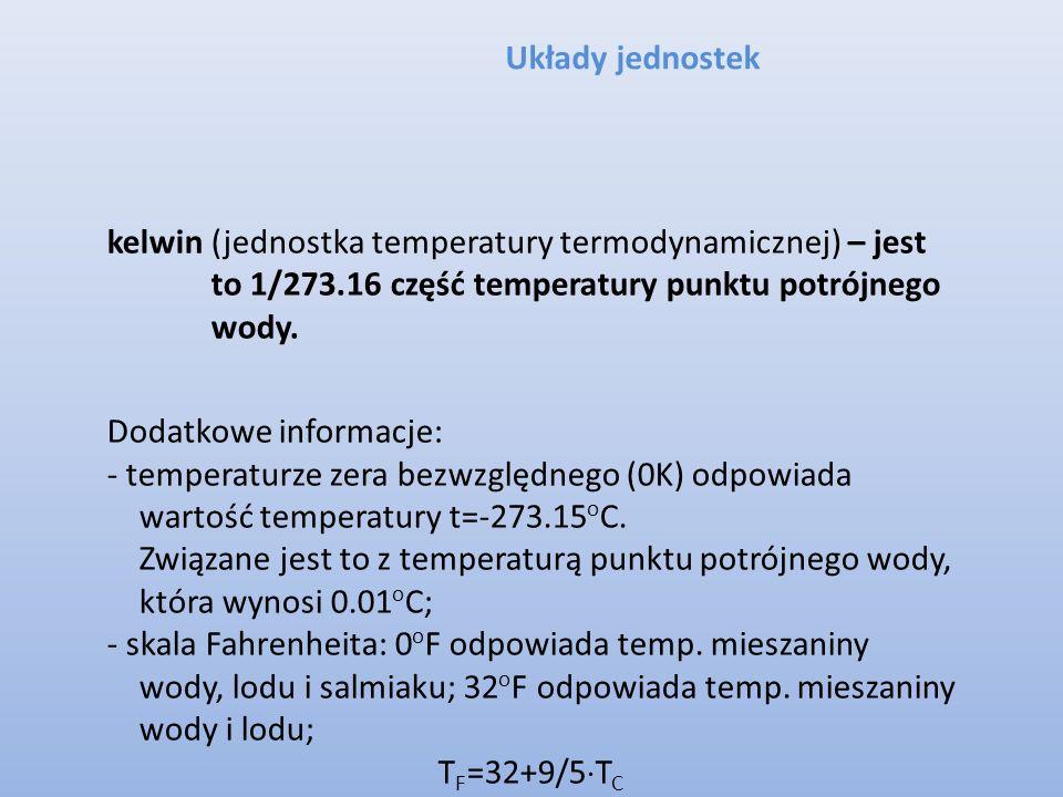 Układy jednostek kelwin (jednostka temperatury termodynamicznej) – jest to 1/273.16 część temperatury punktu potrójnego wody.