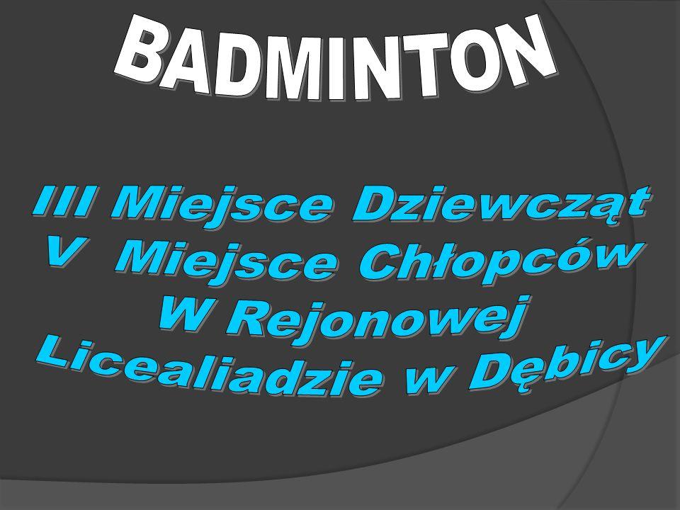 BADMINTON III Miejsce Dziewcząt V Miejsce Chłopców W Rejonowej Licealiadzie w Dębicy