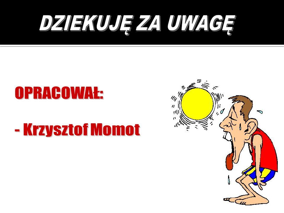 DZIEKUJĘ ZA UWAGĘ OPRACOWAŁ: - Krzysztof Momot