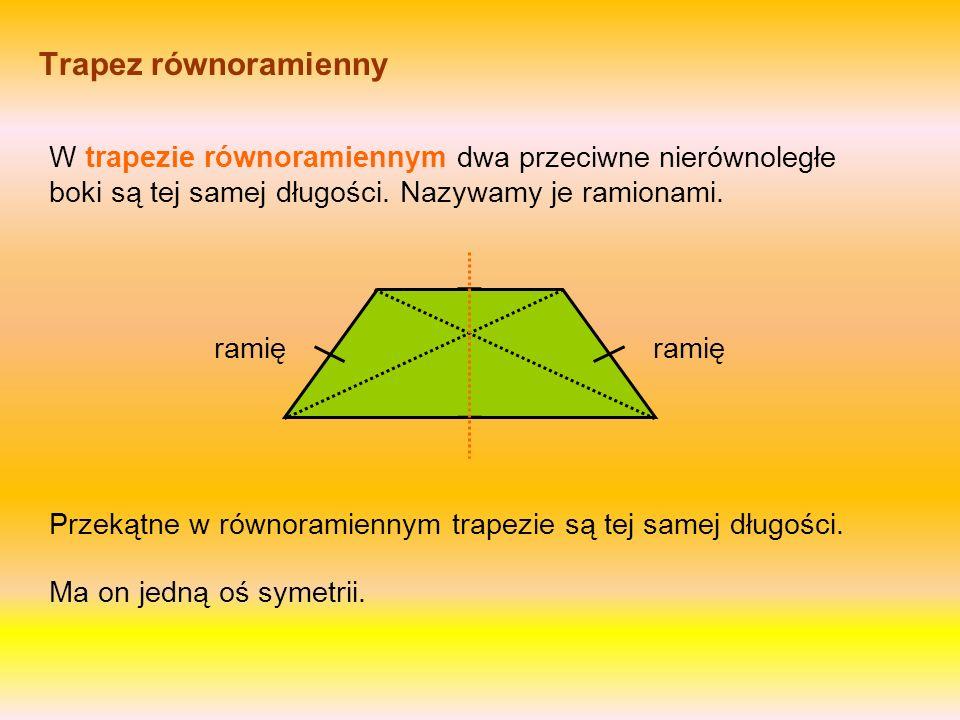 Trapez równoramienny W trapezie równoramiennym dwa przeciwne nierównoległe boki są tej samej długości. Nazywamy je ramionami.