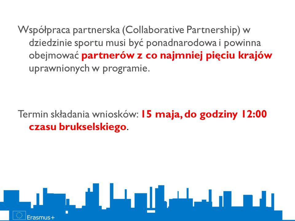 Współpraca partnerska (Collaborative Partnership) w dziedzinie sportu musi być ponadnarodowa i powinna obejmować partnerów z co najmniej pięciu krajów uprawnionych w programie.