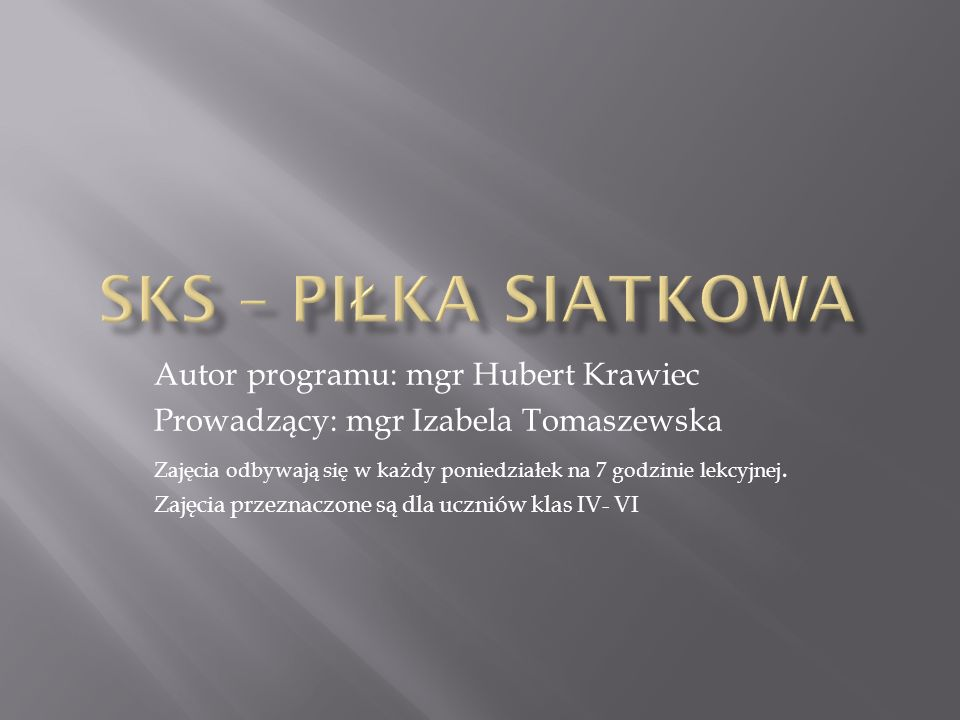 SKS – piłka siatkowa Autor programu: mgr Hubert Krawiec