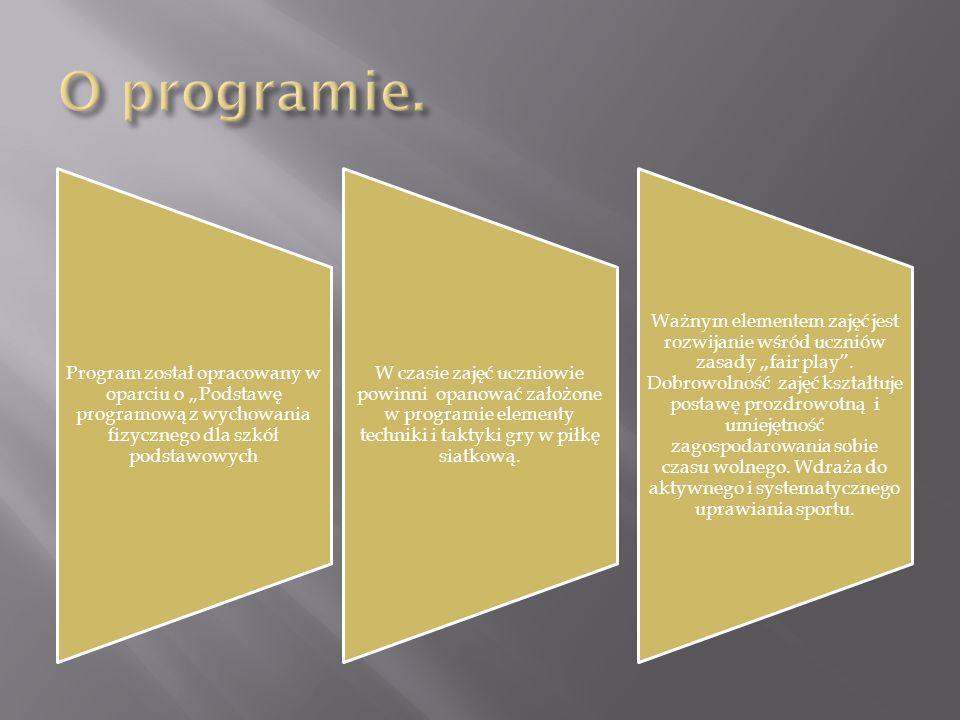 """O programie. Program został opracowany w oparciu o """"Podstawę programową z wychowania fizycznego dla szkół podstawowych."""