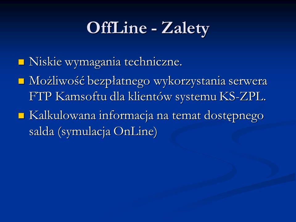 OffLine - Zalety Niskie wymagania techniczne.