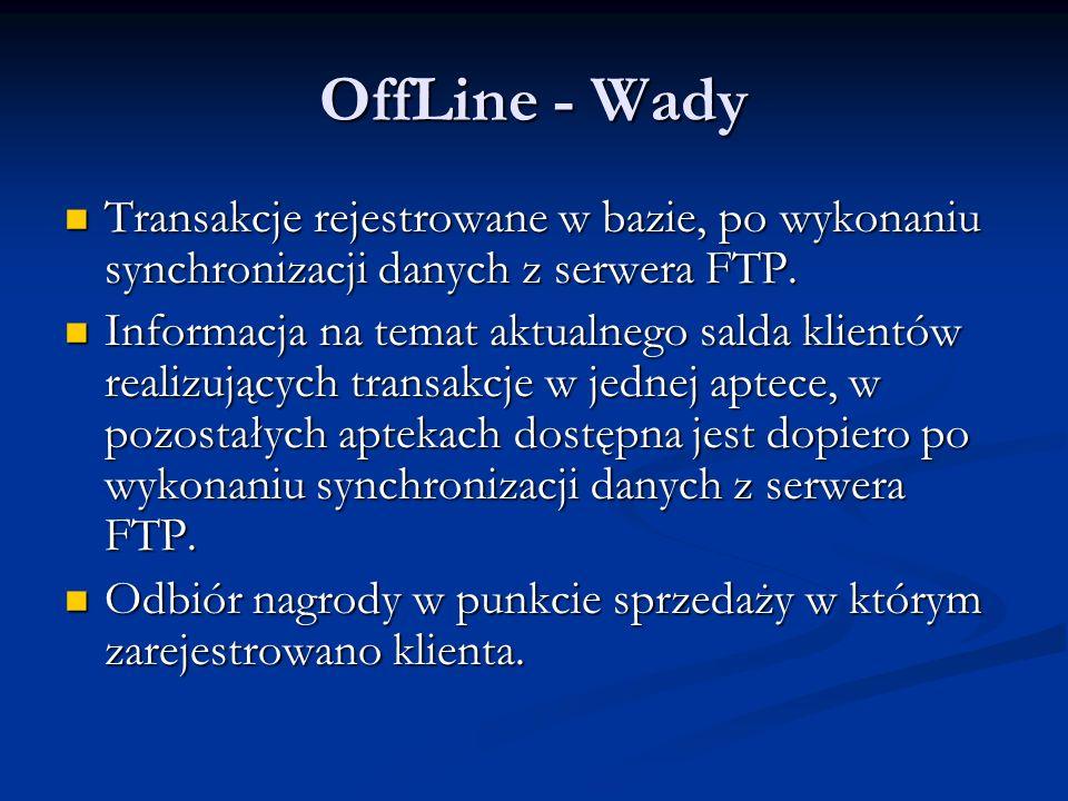 OffLine - Wady Transakcje rejestrowane w bazie, po wykonaniu synchronizacji danych z serwera FTP.