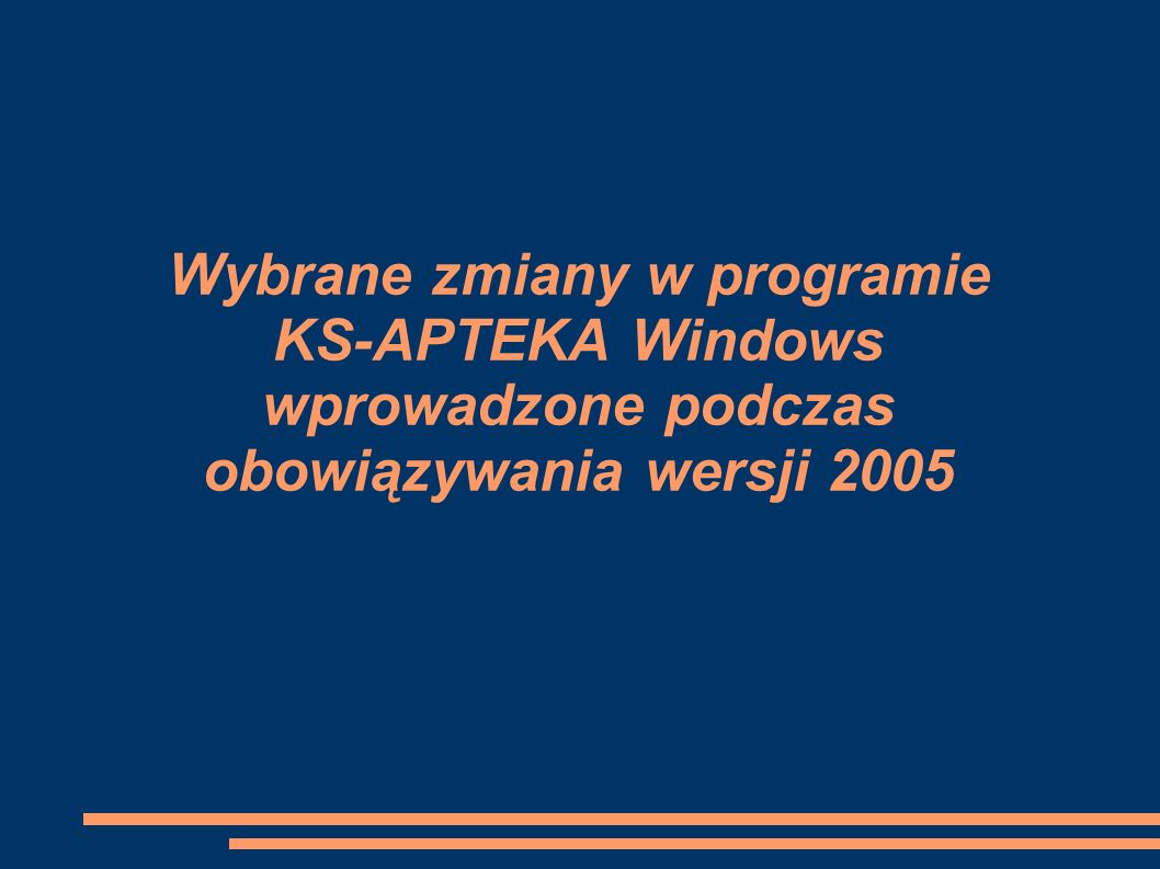 Wybrane zmiany w programie KS-APTEKA Windows wprowadzone podczas obowiązywania wersji 2005