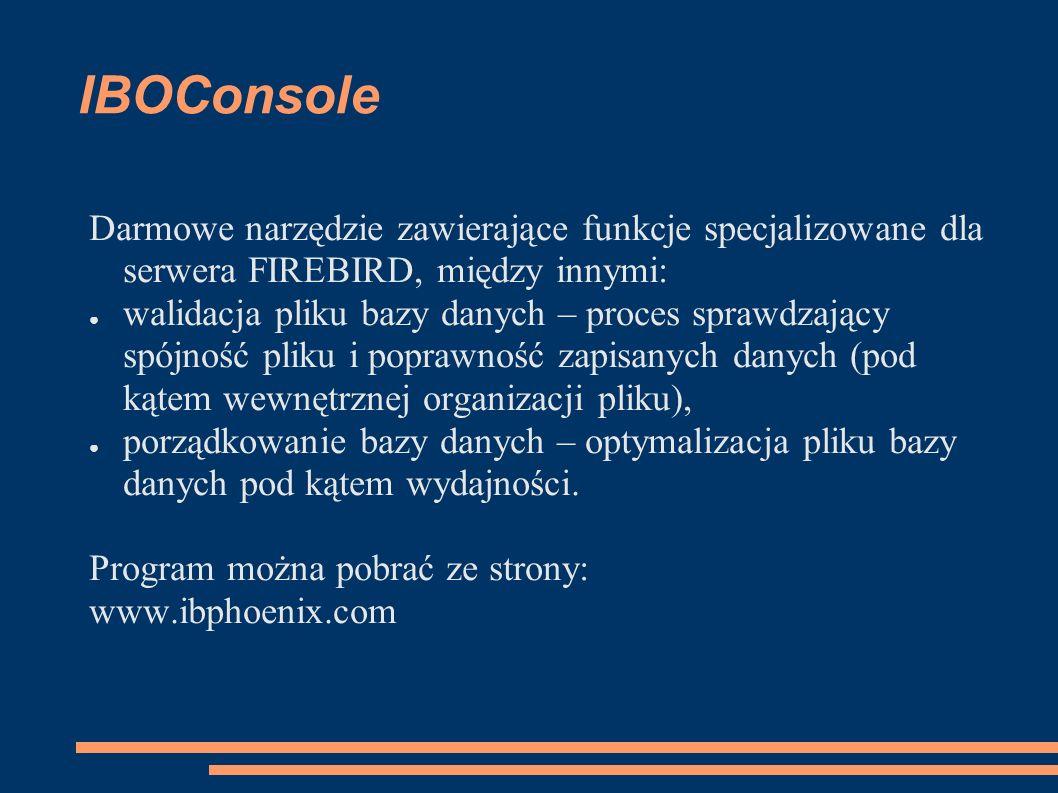 IBOConsole Darmowe narzędzie zawierające funkcje specjalizowane dla serwera FIREBIRD, między innymi: