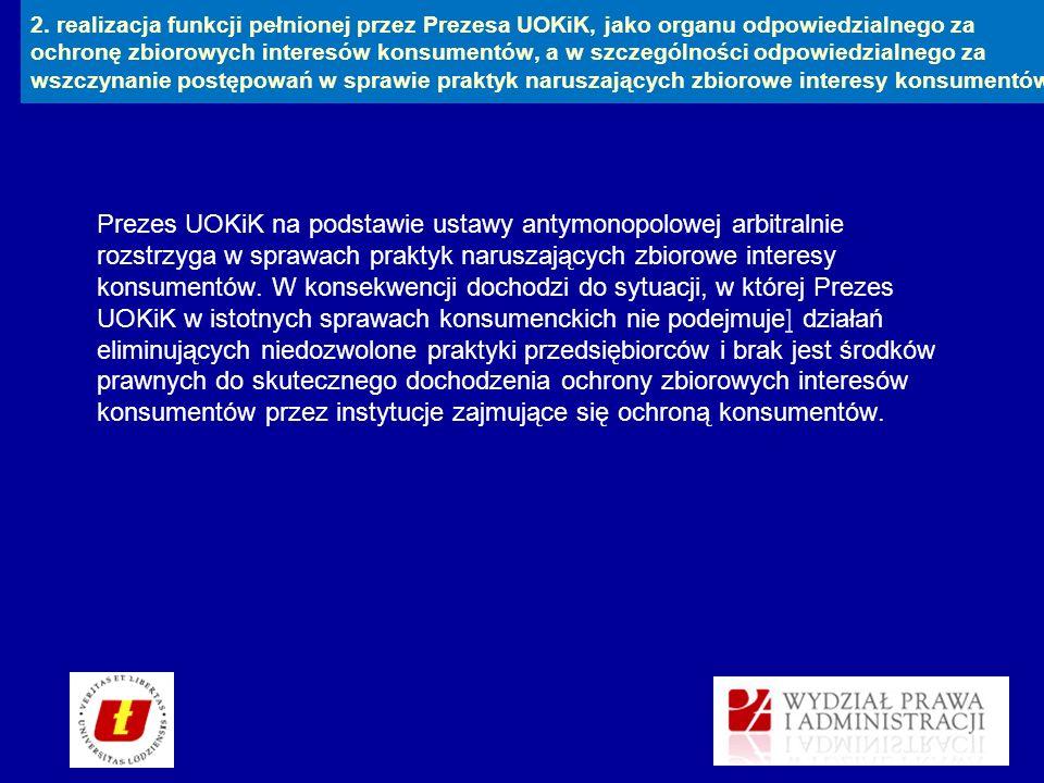 2. realizacja funkcji pełnionej przez Prezesa UOKiK, jako organu odpowiedzialnego za ochronę zbiorowych interesów konsumentów, a w szczególności odpowiedzialnego za wszczynanie postępowań w sprawie praktyk naruszających zbiorowe interesy konsumentów