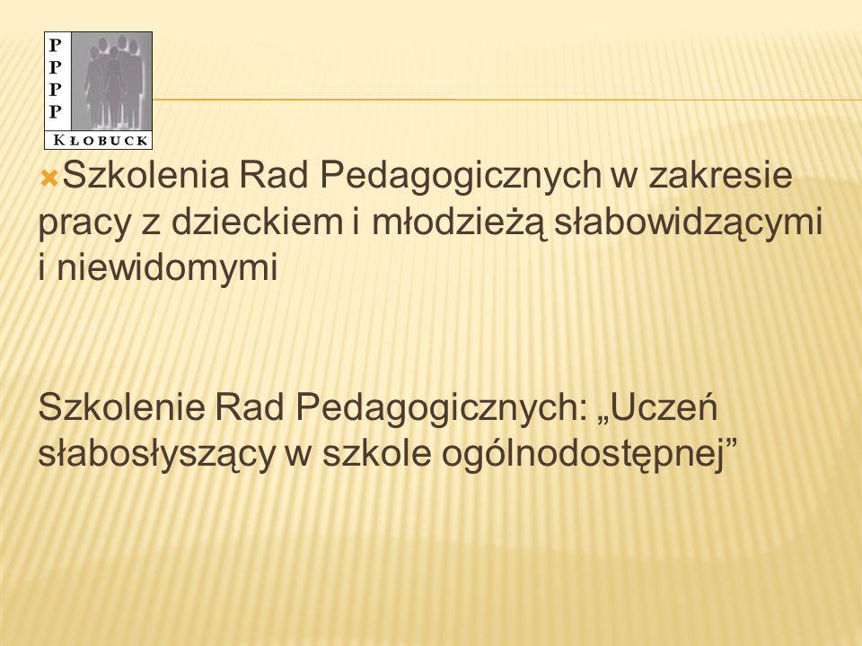 Szkolenia Rad Pedagogicznych w zakresie pracy z dzieckiem i młodzieżą słabowidzącymi i niewidomymi