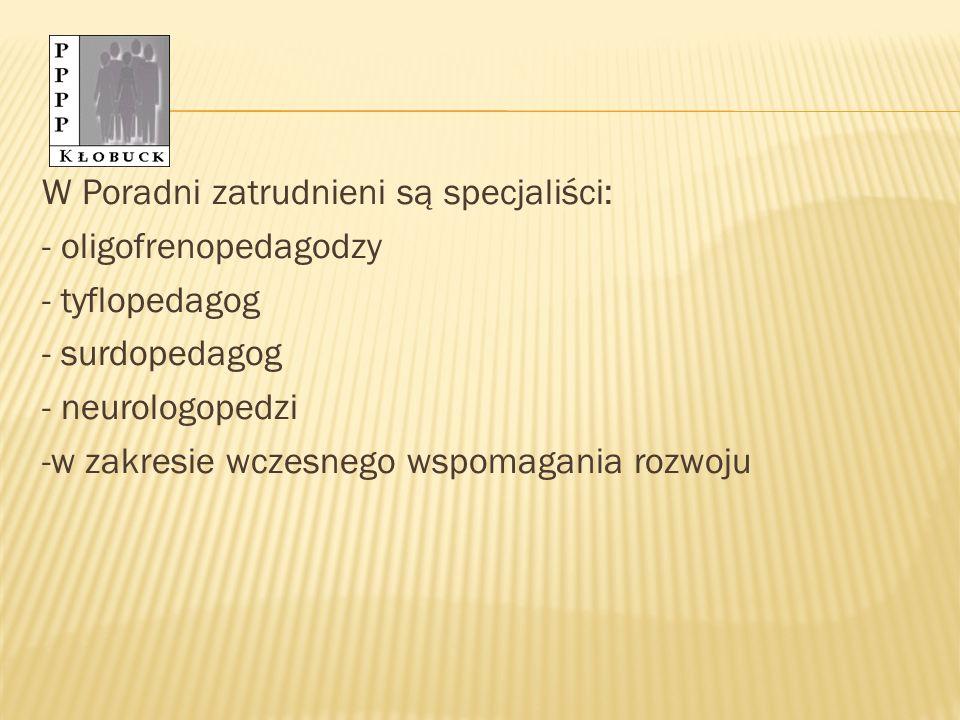 W Poradni zatrudnieni są specjaliści: - oligofrenopedagodzy - tyflopedagog - surdopedagog - neurologopedzi -w zakresie wczesnego wspomagania rozwoju