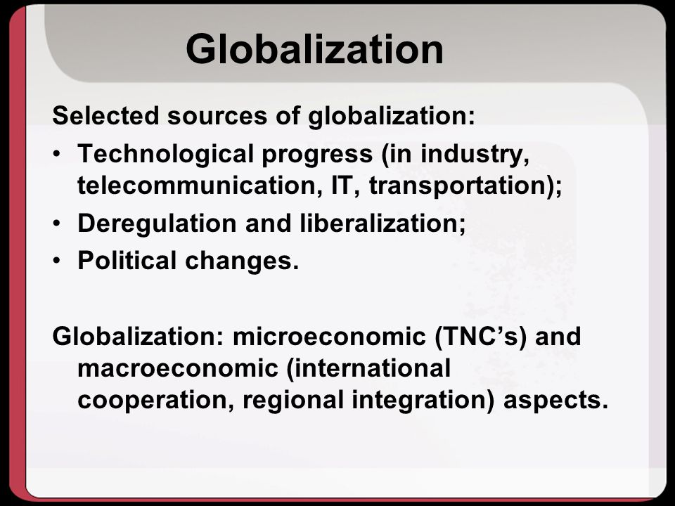 Globalization Selected sources of globalization: