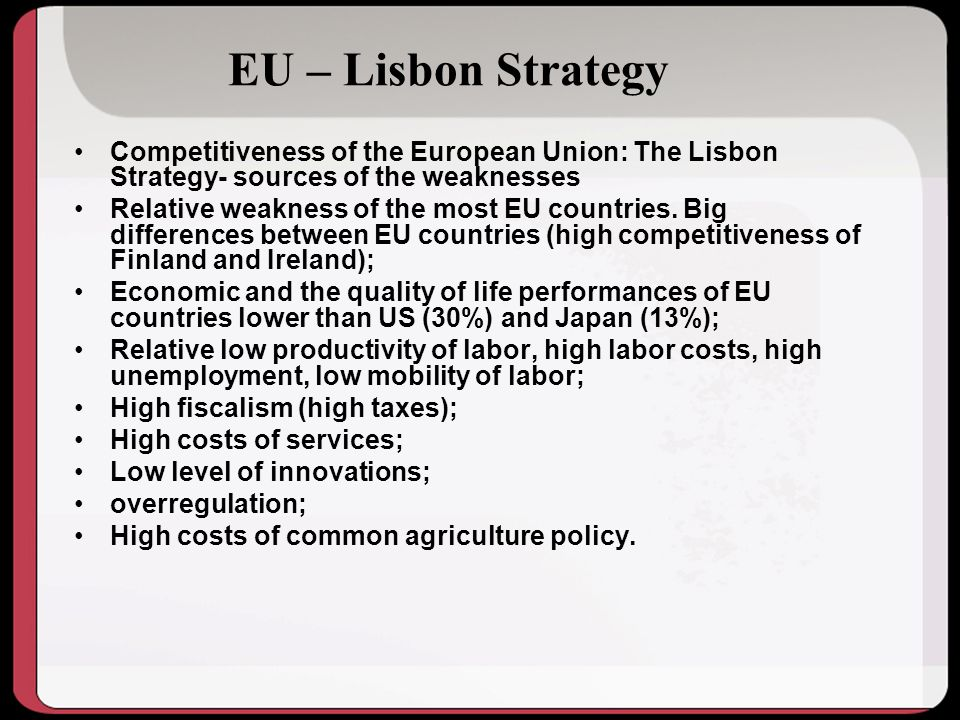 EU – Lisbon Strategy Competitiveness of the European Union: The Lisbon Strategy- sources of the weaknesses.
