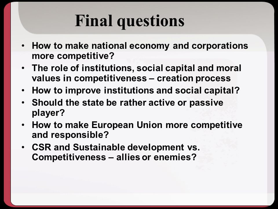 Final questions How to make national economy and corporations more competitive