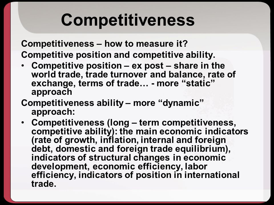 Competitiveness Competitiveness – how to measure it
