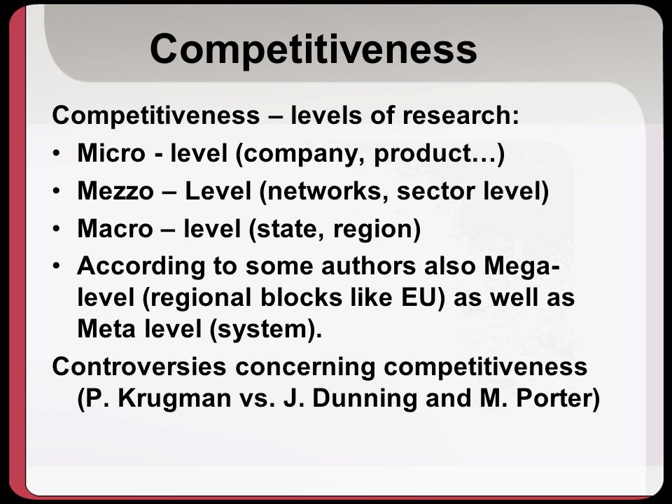 Competitiveness Competitiveness – levels of research: