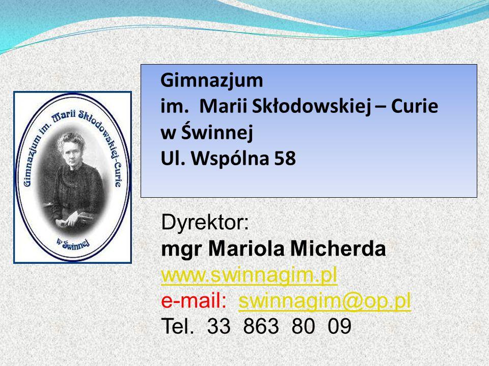 Gimnazjum im. Marii Skłodowskiej – Curie. w Świnnej. Ul. Wspólna 58. Dyrektor: mgr Mariola Micherda.