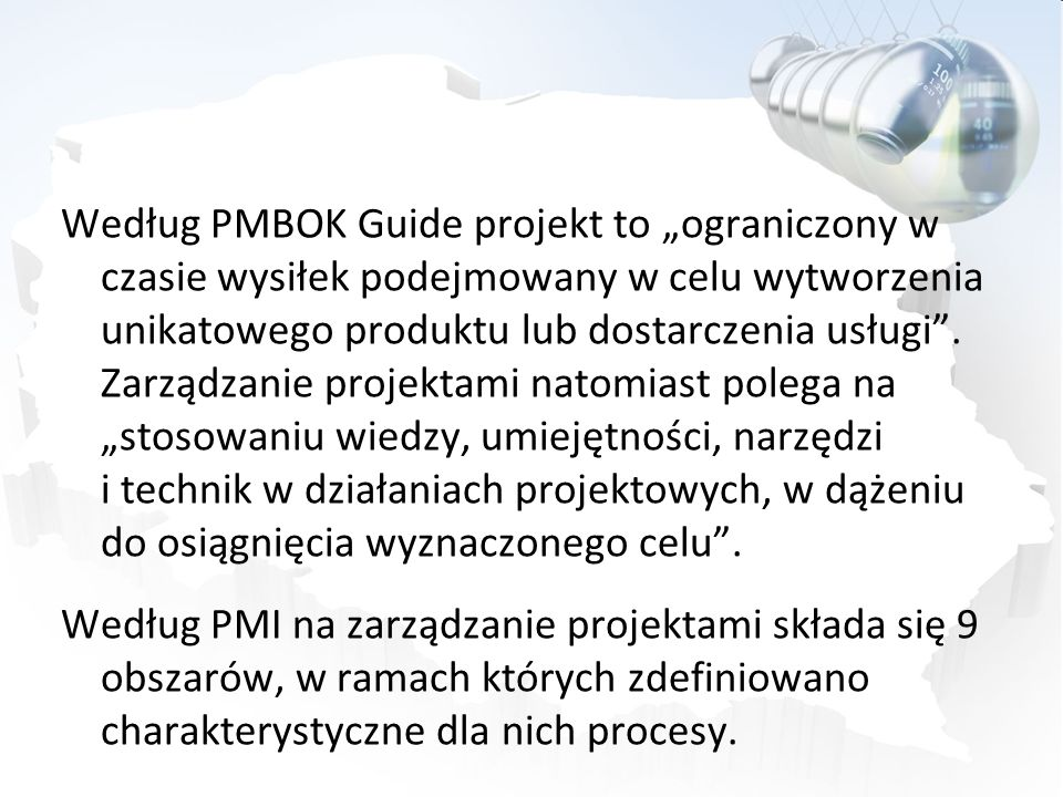 """Według PMBOK Guide projekt to """"ograniczony w czasie wysiłek podejmowany w celu wytworzenia unikatowego produktu lub dostarczenia usługi ."""