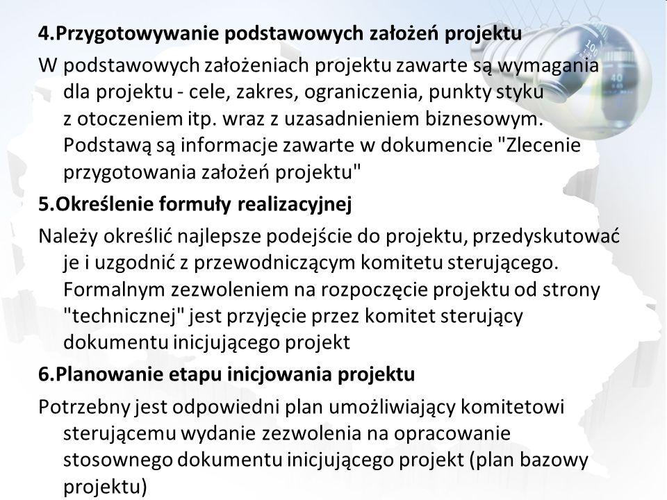 4.Przygotowywanie podstawowych założeń projektu W podstawowych założeniach projektu zawarte są wymagania dla projektu - cele, zakres, ograniczenia, punkty styku z otoczeniem itp.