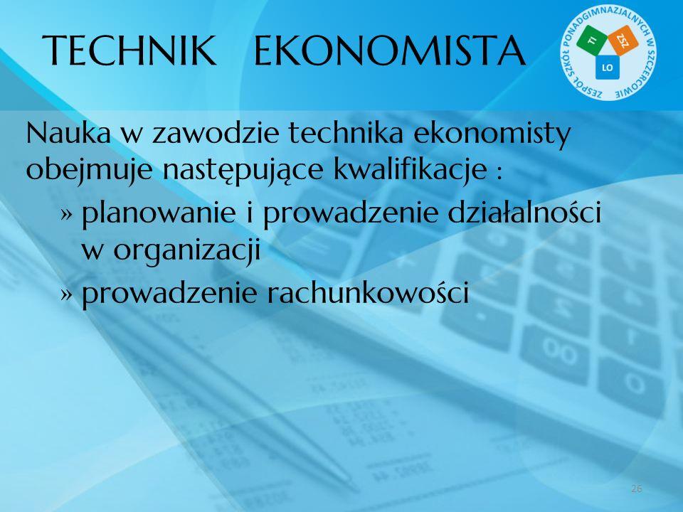 TECHNIK EKONOMISTA Nauka w zawodzie technika ekonomisty obejmuje następujące kwalifikacje :
