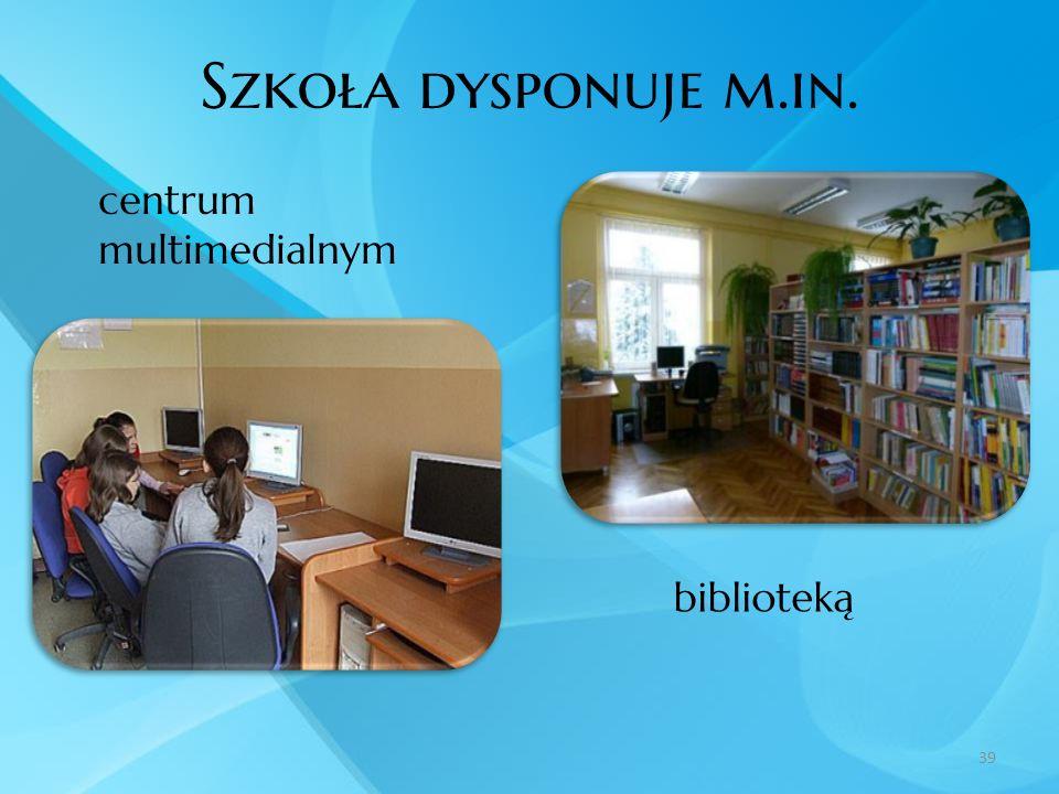 Szkoła dysponuje m.in. centrum multimedialnym biblioteką