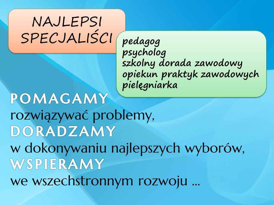 NAJLEPSI SPECJALIŚCI. pedagog. psycholog. szkolny dorada zawodowy. opiekun praktyk zawodowych. pielęgniarka.