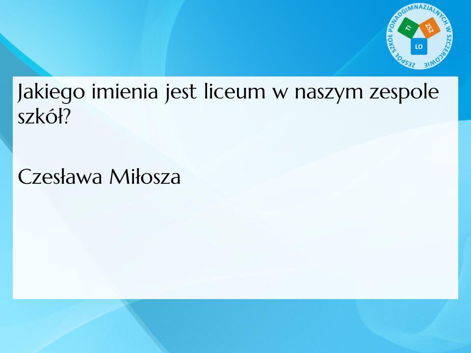 Jakiego imienia jest liceum w naszym zespole szkół Czesława Miłosza