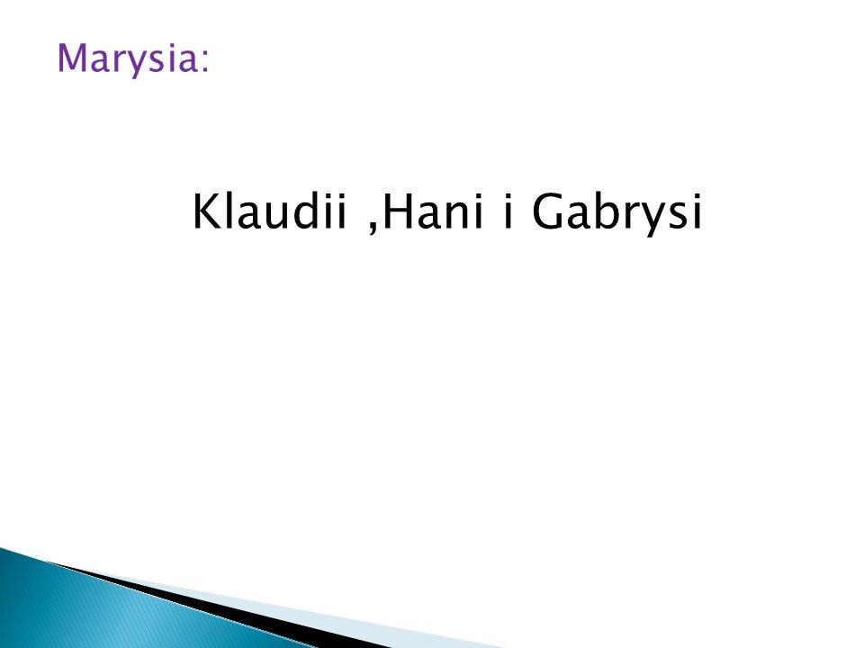 Marysia: Klaudii ,Hani i Gabrysi