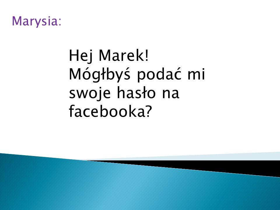 Mógłbyś podać mi swoje hasło na facebooka