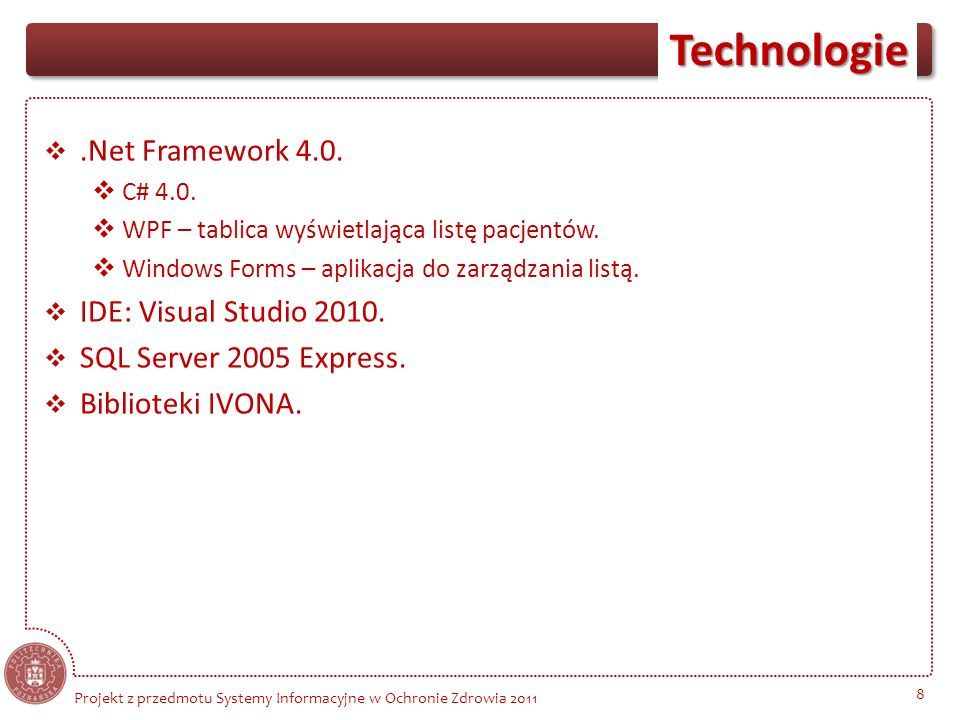 .Net Framework 4.0. IDE: Visual Studio SQL Server 2005 Express.