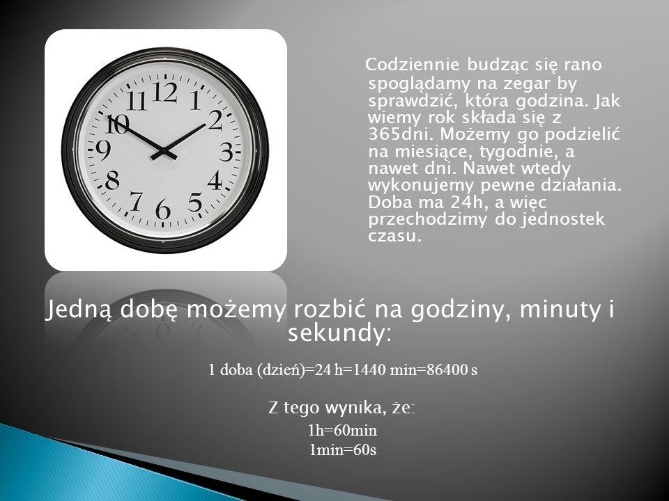 Jedną dobę możemy rozbić na godziny, minuty i sekundy: