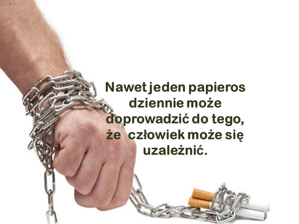 Palenie uzależnia Nawet jeden papieros dziennie może doprowadzić do tego, że człowiek może się uzależnić.