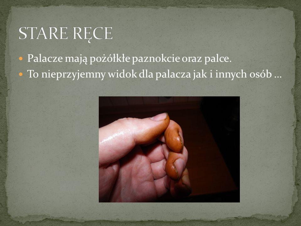 STARE RĘCE Palacze mają pożółkłe paznokcie oraz palce.