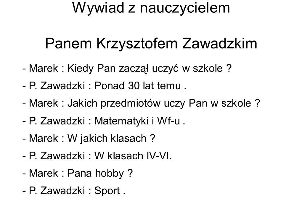 Wywiad z nauczycielem Panem Krzysztofem Zawadzkim