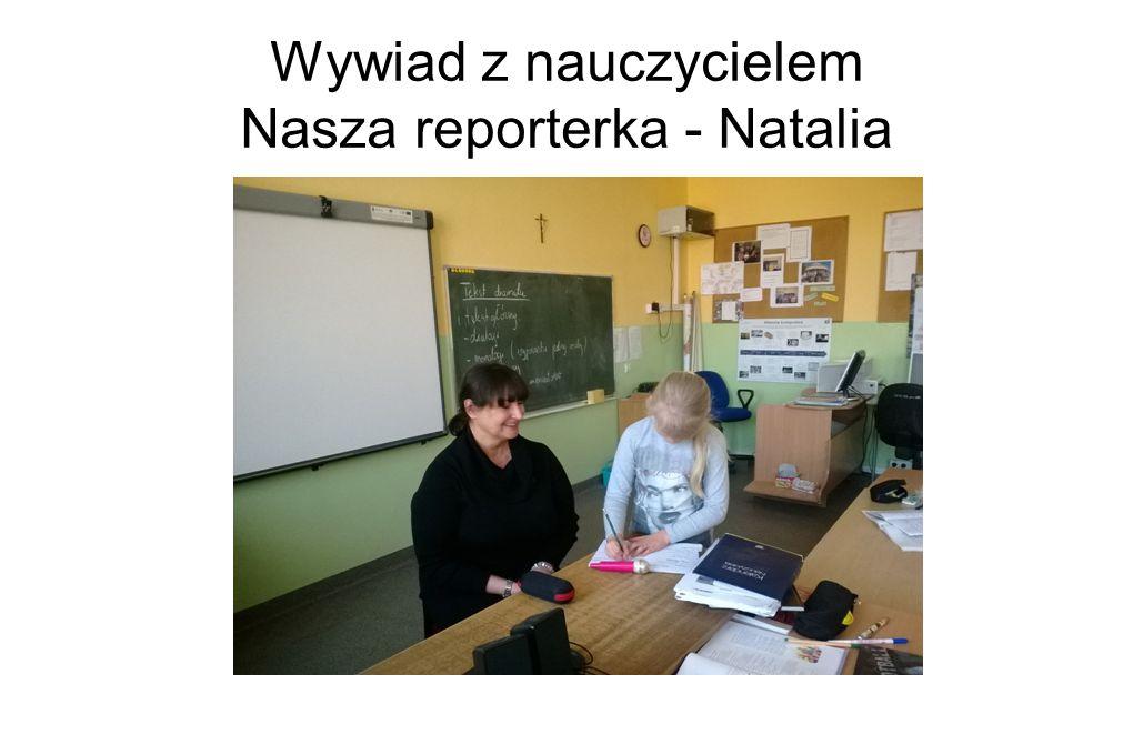 Wywiad z nauczycielem Nasza reporterka - Natalia
