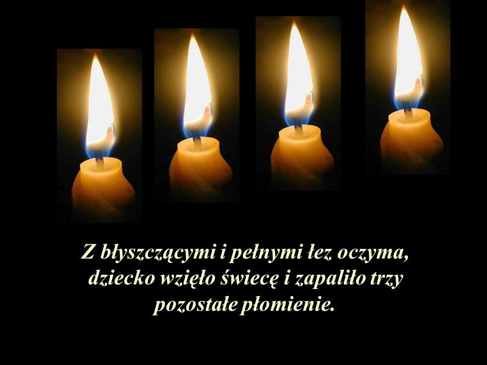 Z błyszczącymi i pełnymi łez oczyma, dziecko wzięło świecę i zapaliło trzy pozostałe płomienie.