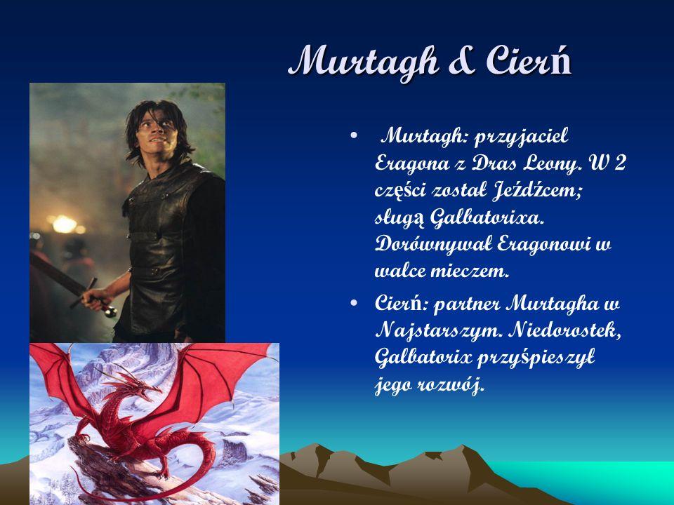 Murtagh & Cierń Murtagh: przyjaciel Eragona z Dras Leony. W 2 części został Jeźdźcem; sługą Galbatorixa. Dorównywał Eragonowi w walce mieczem.