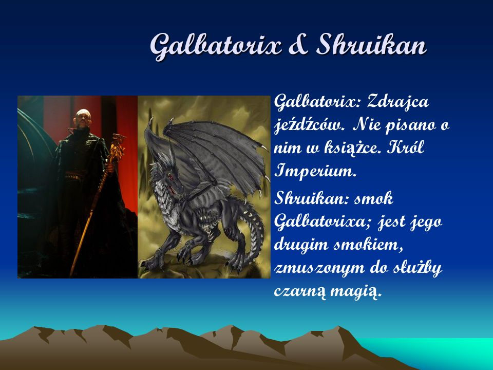 Galbatorix & Shruikan Galbatorix: Zdrajca jeźdźców. Nie pisano o nim w książce. Król Imperium.