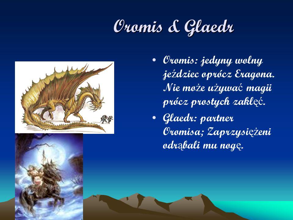 Oromis & Glaedr Oromis: jedyny wolny jeździec oprócz Eragona. Nie może używać magii prócz prostych zaklęć.