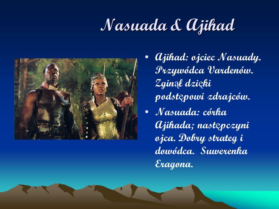 Nasuada & Ajihad Ajihad: ojciec Nasuady. Przywódca Vardenów. Zginął dzięki podstępowi zdrajców.