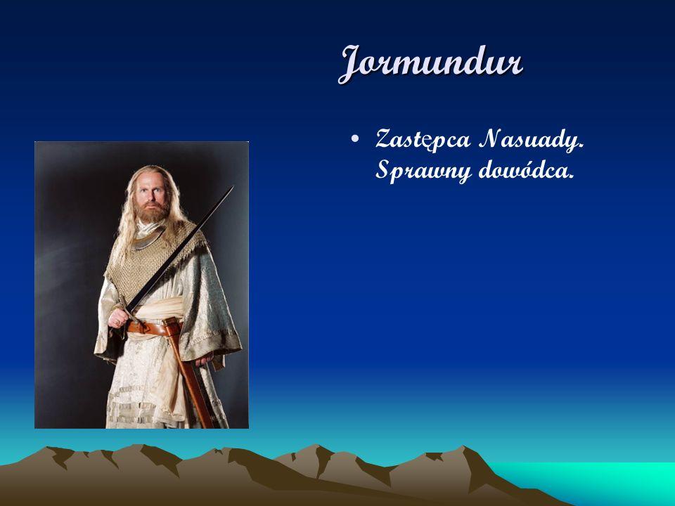 Jormundur Zastępca Nasuady. Sprawny dowódca.