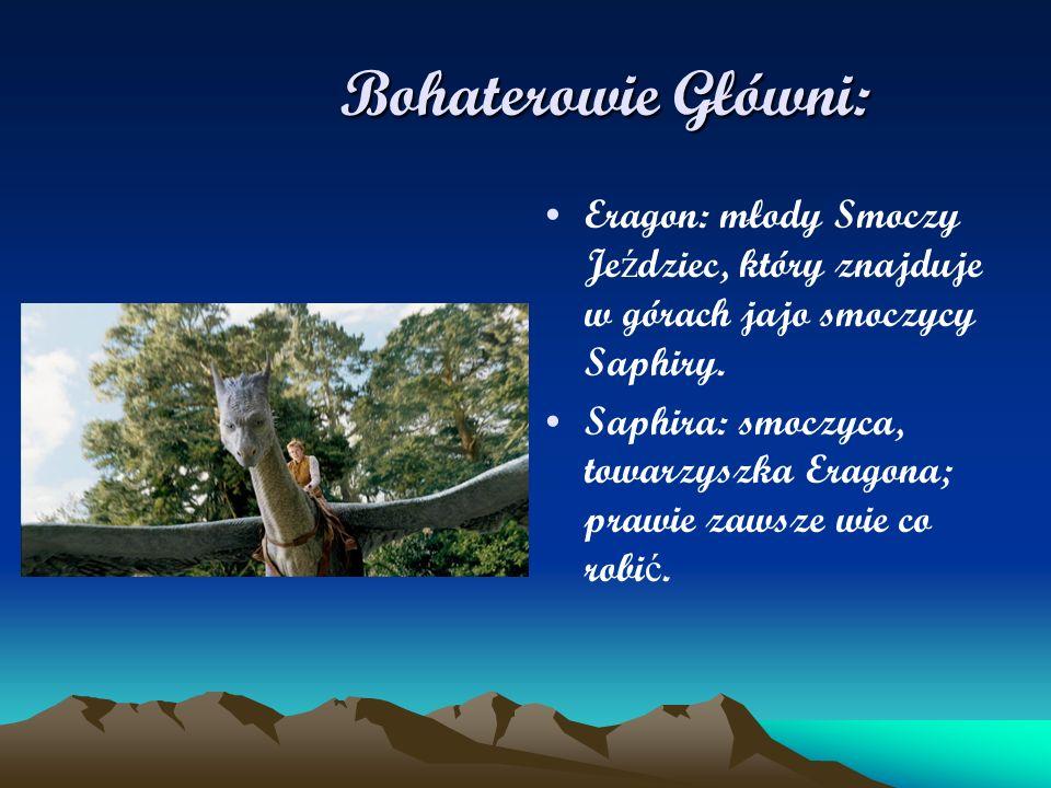 Bohaterowie Główni: Eragon: młody Smoczy Jeździec, który znajduje w górach jajo smoczycy Saphiry.